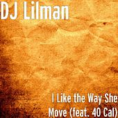 I Like the Way She Move (feat. 40 Cal) by DJ Lilman