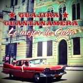 Guajira Guantanamera: Lo Mejor de Cuba by Various Artists