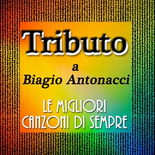 Tributo a biagio antonacci: Le migliori canzoni di sempre by Tonio