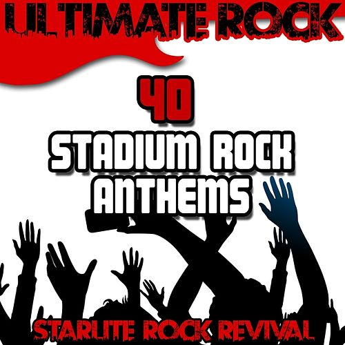 Ultimate Rock: 40 Stadium Rock Anthems by Starlite Rock Revival