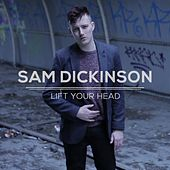 Lift Your Head (EP) by Sam Dickinson