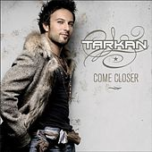 Come Closer by Tarkan