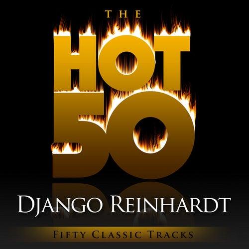 The Hot 50 - Django Reinhardt  (Fifty Classic Tracks) by Django Reinhardt