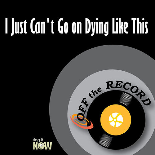I Just Can't Go on Dying Like This by Off the Record