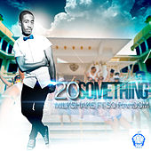 20 Something (feat. So Random) by Milkshake