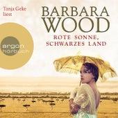 Rote Sonne, schwarzes Land (Gekürzte Fassung) by Barbara Wood