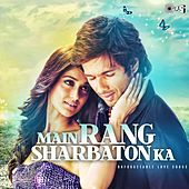 Main Rang Sharbaton Ka Unforgetable Love Songs by Various Artists