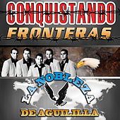 Conquistando Fronteras by La Nobleza De Aguililla