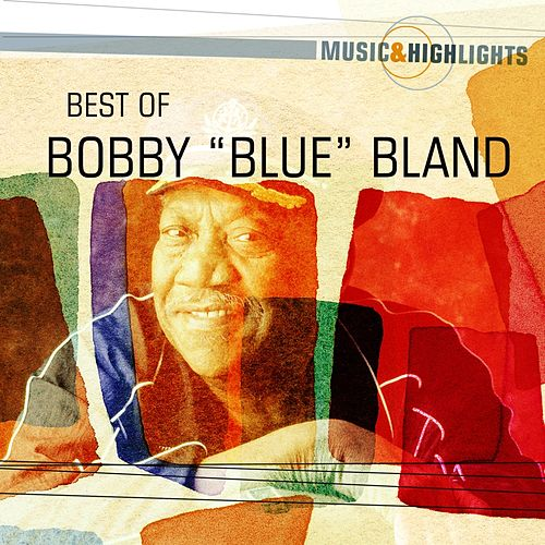 Music & Highlights: Bobby 'Blue' Bland - Best Of by Bobby Blue Bland