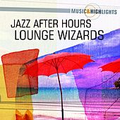 Music & Highlights: Jazz After Hours - Lounge Wizards by Various Artists