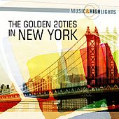 Music & Highlights: The Golden 20ties in New York by Various Artists