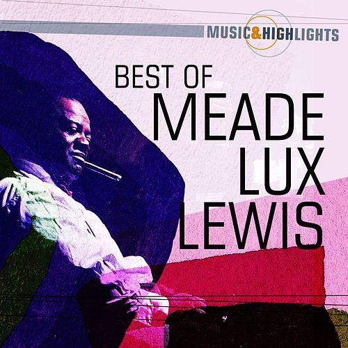 Music & Highlights: Meade Lux Lewis - Best of by Meade