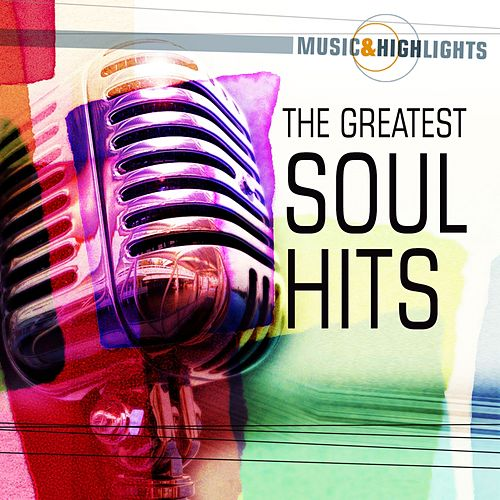 Music & Highlights: The Greatest Soul Hits by Various Artists