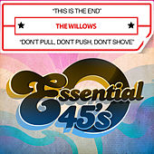 This Is the End / Don't Pull, Don't Push, Don't Shove (Digital 45) by The Willows