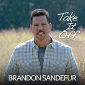 Take It Off by Brandon Sandefur