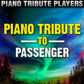 Passenger Piano Tribute by Piano Tribute Players
