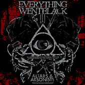 Altars & Arsonists by Everything Went Black