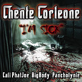 I'm Sick (feat. Cali Phat Joe, Big Body, & Pancholynie) by Chente Corleone