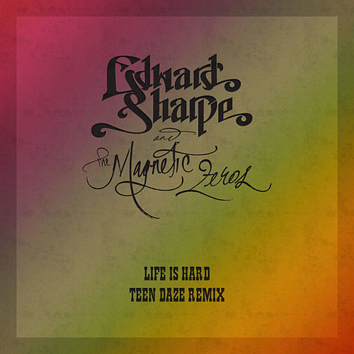 Life Is Hard (Teen Daze Remix) by Edward Sharpe & The Magnetic Zeros