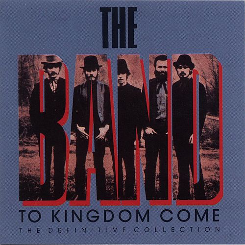 To Kingdom Come (The Definitive Collection) by The Band