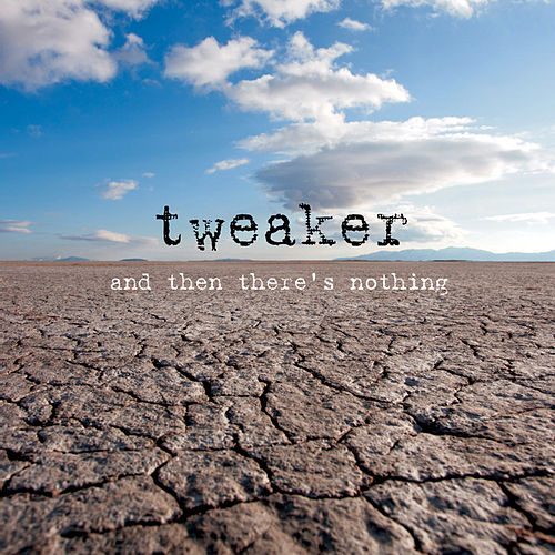 And Then There's Nothing by Tweaker
