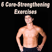 6 Core-Strengthening Exercises (The Best Electro House, Electronic Dance, EDM, Techno, House, Deep House, Techhouse & Progressive Trance) by Various Artists