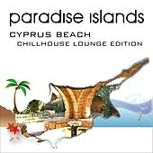 Paradise Islands (Cyprus Beach, Chillhouse Lounge Edition) by Various Artists