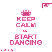 Keep Calm and Start Dancing, Vol. 2 by Various Artists