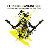 Le Phunk Fantastique 8 - Electrified Disco Phunk by Various Artists