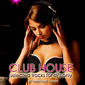 Club House (Selected Tracks for DJ's Only) by Various Artists