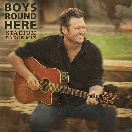 Boys 'Round Here Stadium Dance Mix by Blake Shelton
