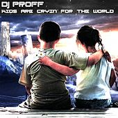 Kids Are Cryin' for the World by Proff