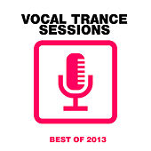 Vocal Trance Sessions - Best Of 2013 von Various Artists