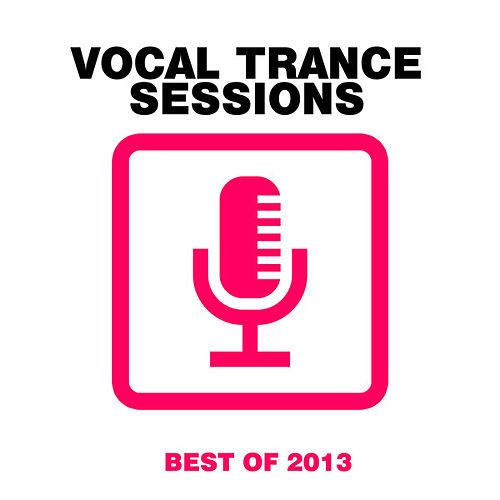 Vocal Trance Sessions - Best Of 2013 by Various Artists
