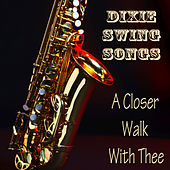 Dixie Swing Songs: A Closer Walk with Thee by The O'Neill Brothers Group