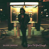 You're Not Good Enough by Blood Orange