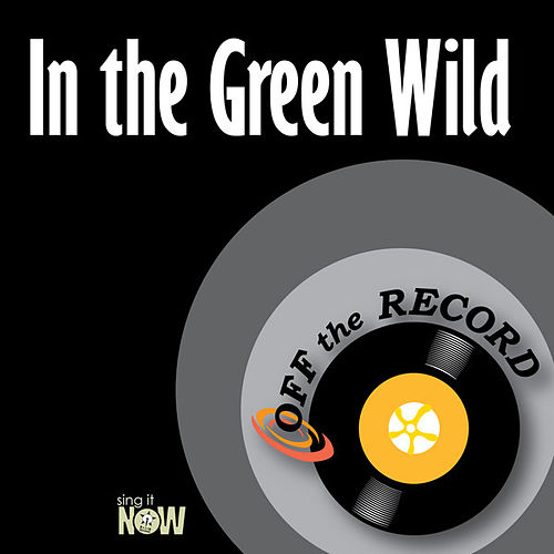 In the Green Wild by Off the Record