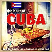 The Best Of Cuba: Las Legendarias Canciones Cubanas by Various Artists