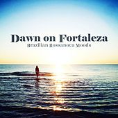 Dawn On Fortaleza Brazilian Bossanova Moods by Various Artists