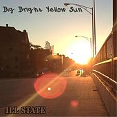 Big Bright Yellow Sun by Ill State
