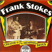 Frank Stokes: Creator Of The Memphis Blues by Frank Stokes