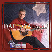 Christmas Time in Texas by Dale Watson