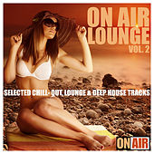On Air Lounge, Vol. 2 (Selected Chill-Out, Lounge & Deep House Tracks) by Various Artists