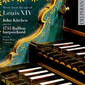 Music From the Age of Louis XIV: John Kitchen Plays the 1755 Baillon Harpsichord from the Rodger Mirrey Collection by John Kitchen