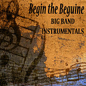 Begin the Beguine: Big Band Instrumentals by The O'Neill Brothers Group