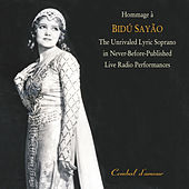 Hommage a  Bidu Sayao: The Unrivaled Lyric Soprano in Never-Before-Published  Live Radio Performances, Vol. 1 by Various Artists