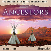 The Greatest Ever Native American Music, Vol. 7: Ancestors (Deluxe Edition) by Global Journey
