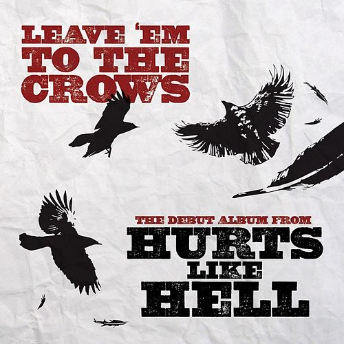 Leave Em to the Crows by Hurts Like Hell