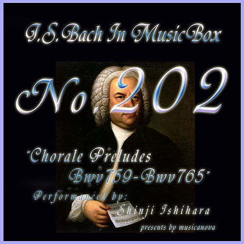 Bach In Musical Box 202 / Chorale Preludes, BWV 759 - BWV 765 - EP by Shinji Ishihara