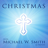 Christmas with Michael W. Smith and Friends von Various Artists